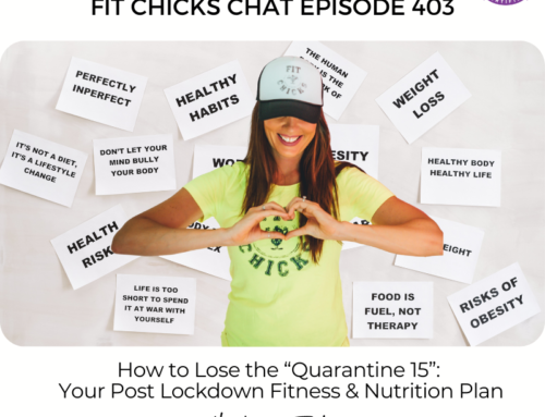 """FIT CHICKS Chat Episode 403 – How to Lose the """"Quarantine 15"""": Your Post Lockdown Fitness & Nutrition Plan"""