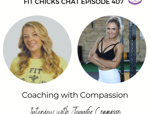 FIT CHICKS Chat Episode 407 – Coaching with Compassion – Interview with Jennifer Commisso